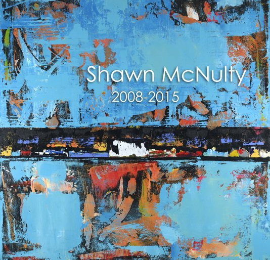 View Shawn McNulty 2008-2015 by Shawn McNulty