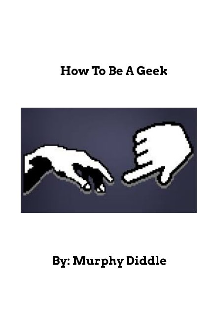 View How To Be A Geek by Murphy Diddle