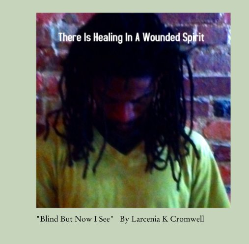 """View """"Blind But Now I See""""   By Larcenia K Cromwell by Larcenia K. Cromwell"""