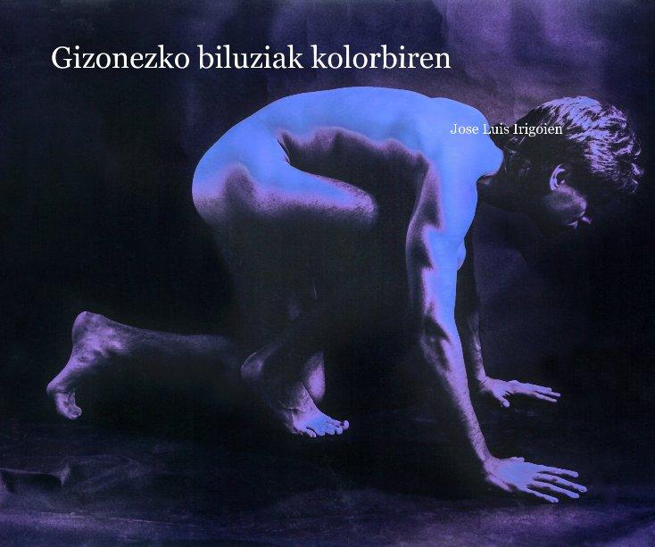 Ver Gizonezko biluziak kolorbiren por Jose Luis Irigoien