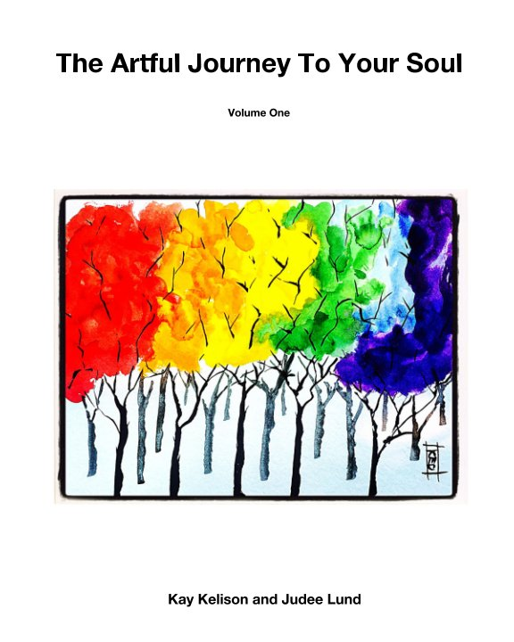View The Artful Journey To Your Soul by Kay Kelison and Judee Lund