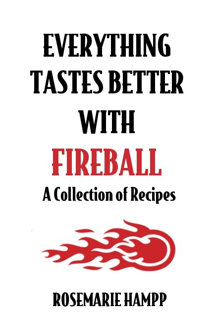 View Everything Tastes Better with Fireball by Rosemarie Hampp