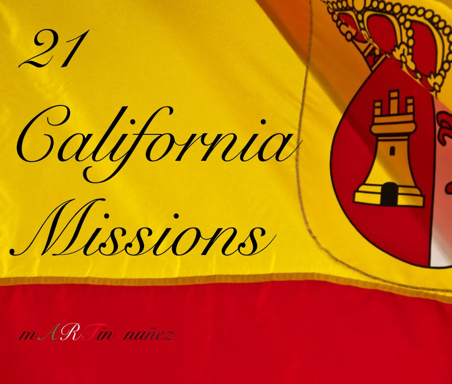 View 21 California Missions by Martin Nunez