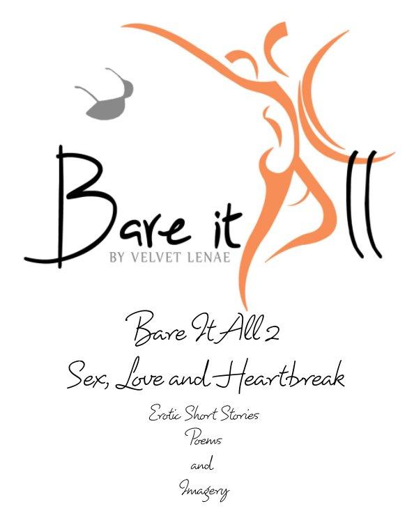 View Bare It All 2 | Erotic Short Stories, Poems and Imagery by Velvet Lenae by Velvet Lenae