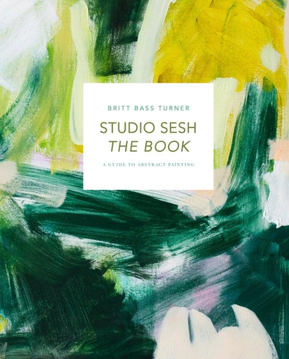 View STUDIO SESH THE BOOK by Britt Bass Turner