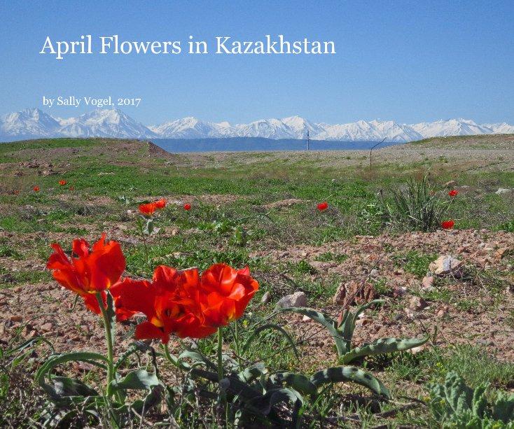 Visualizza April Flowers in Kazakhstan di Sally Vogel, 2017
