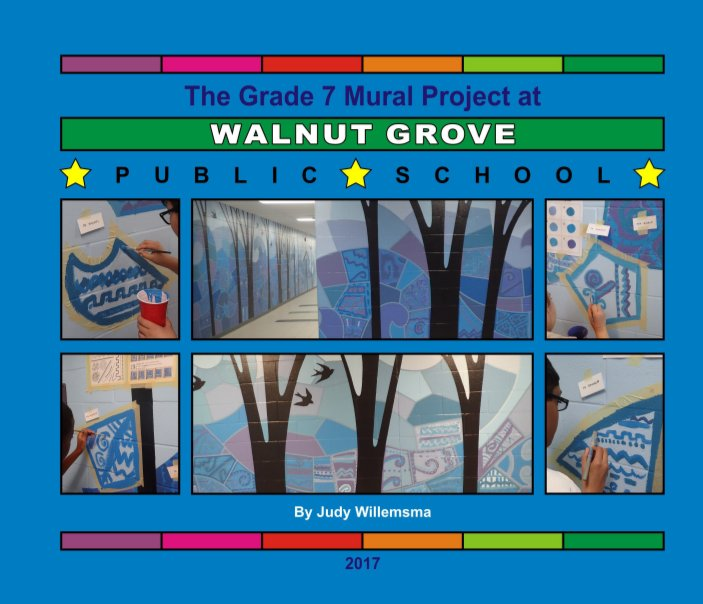 View The Grade 7 Mural Making Project at Walnut Grove Public School - 2017 by Judy Willemsma