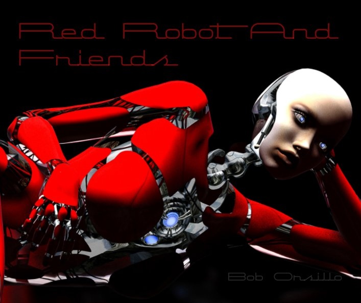 View Red Robot And Friends by Bob Orsillo