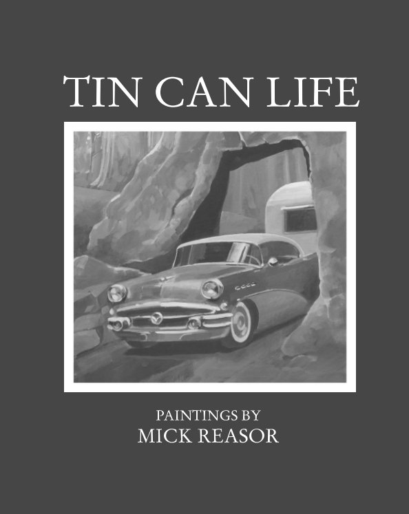 View Tin Can Life by Mick Reasor