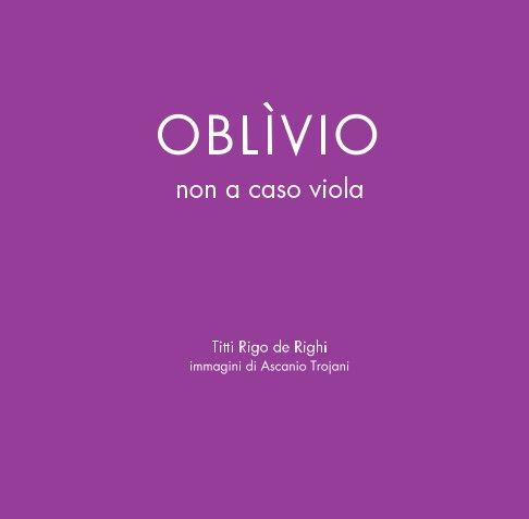 Visualizza Oblivio di Titti Rigo de Righi, Ascanio Trojani