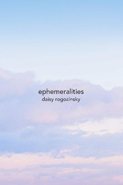 View ephemeralities by Daisy Rogozinsky