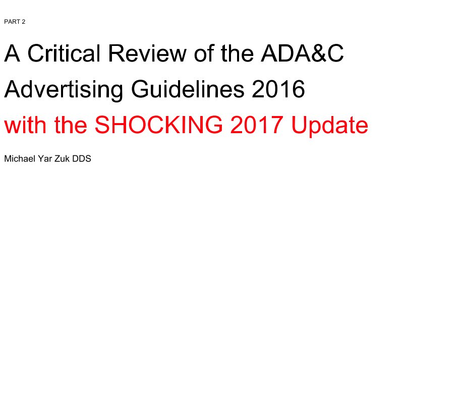 View A Critical Review of the ADA&C Advertising Guidelines PART 2 by Michael Zuk DDS
