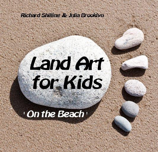 View Land Art for Kids by Richard Shilling & Julia Brooklyn