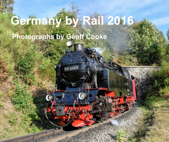 View Germany by Rail 2016 by Geoff Cooke