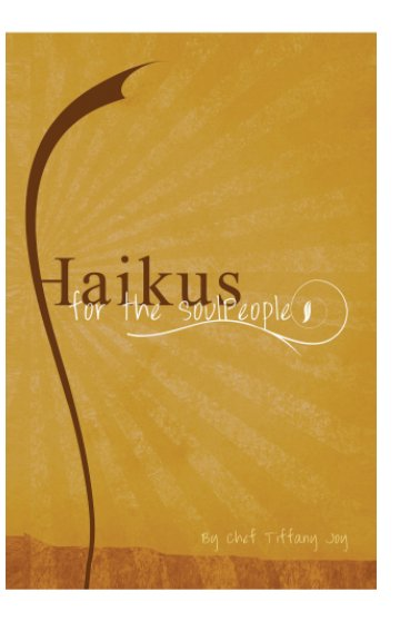 View Haikus for the SoulPeople by Tiffany Gorman