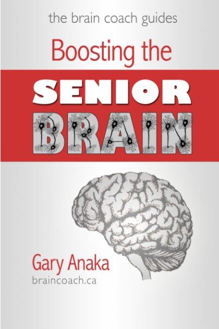 View Boosting the Senior Brain by Gary Anaka