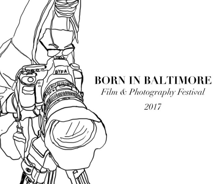 View Born in Baltimore Film & Photography Festival 2017 by Baltimore Youth Film Arts