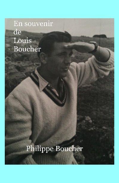 View En souvenir de Louis Boucher by Philippe Boucher