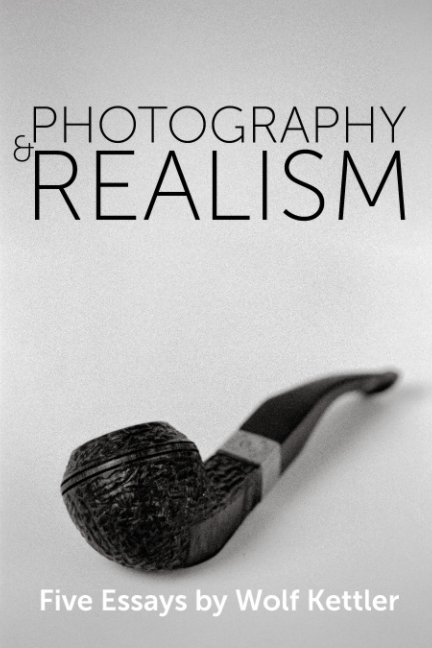 View Photography & Realism by Wolf Kettler