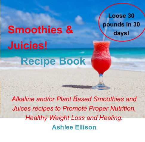 View Smoothies and Juicies! by Ashlee Ellison