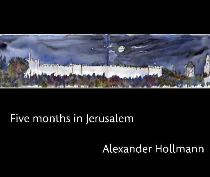 Bekijk Five Months in Jerusalem op Alexander Hollmann
