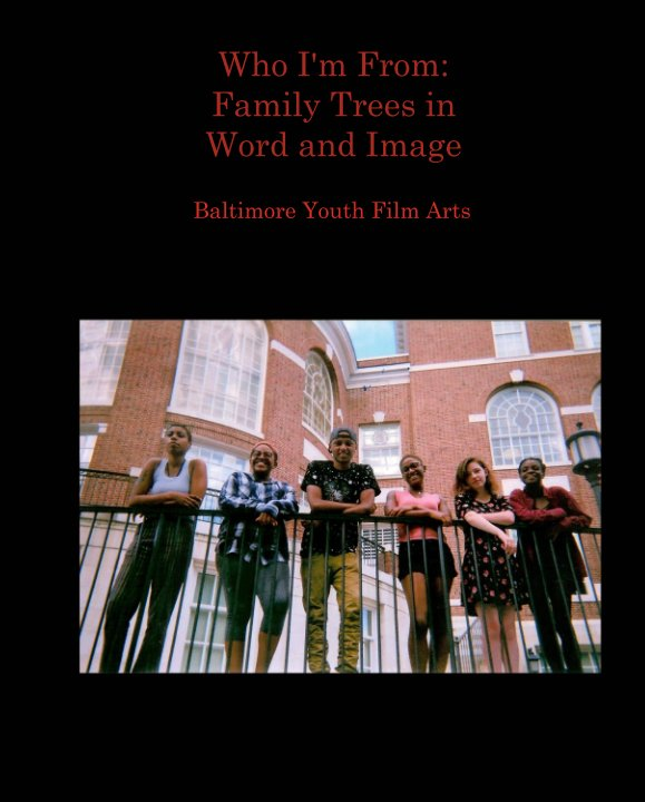 View Who I'm From:  Family Trees in  Word and Image by Baltimore Youth Film Arts