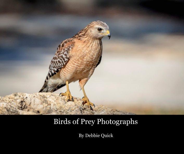 View Birds of Prey Photographs by Debbie Quick