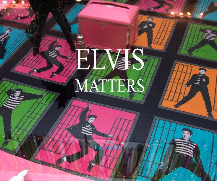 View ELVIS MATTERS by Paul van Riel