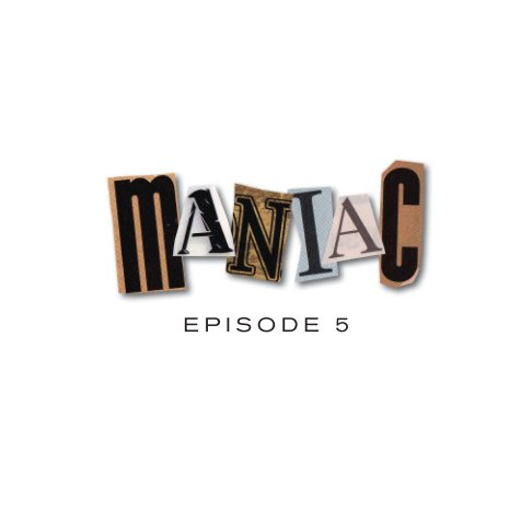 View Maniac Episode 5 by Robert Gregson, editor