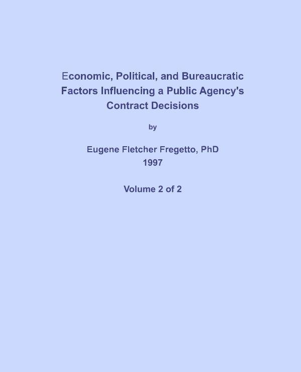 View Economic, Political, and Bureaucratic Factors Influencing a Public Agency's Contract Decisions by Eugene Fletcher Fregetto