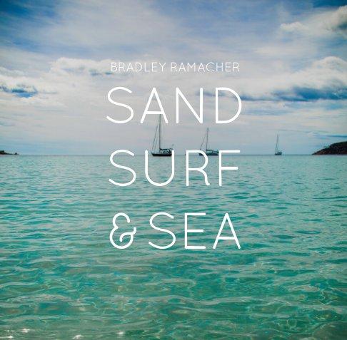 Ver Sand, Surf & Sea por Bradley Ramacher