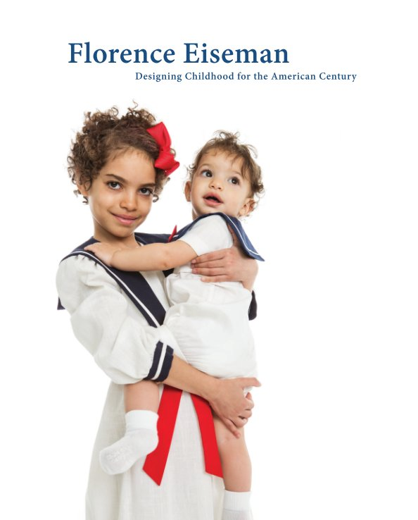 View Florence Eiseman: Designing Childhood for the American Century by Sarah Anne Carter