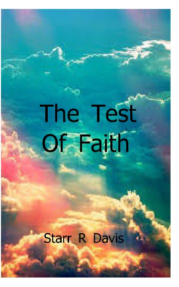 View The Test Of Faith by Starr R Davis