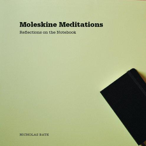 View Moleskine Meditations by Nicholas Bate