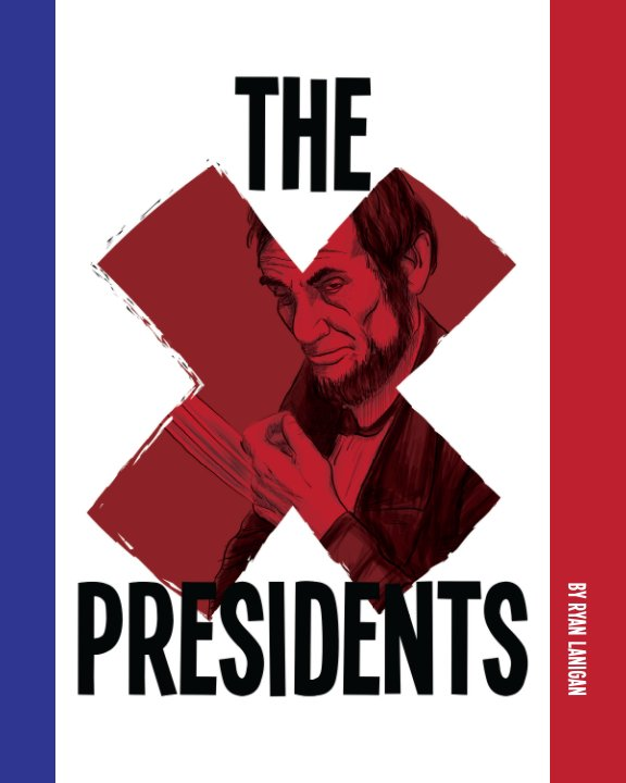 View The X-Presidents (Trade) by Ryan Lanigan