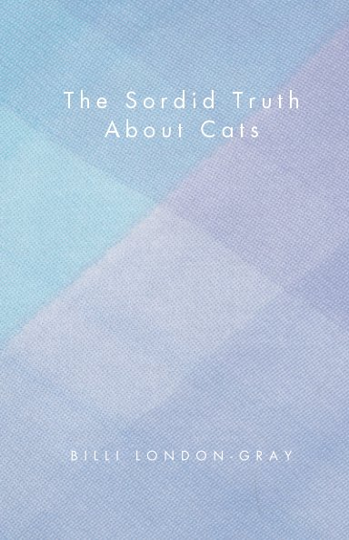 Ver The Sordid Truth About Cats por Billi London-Gray