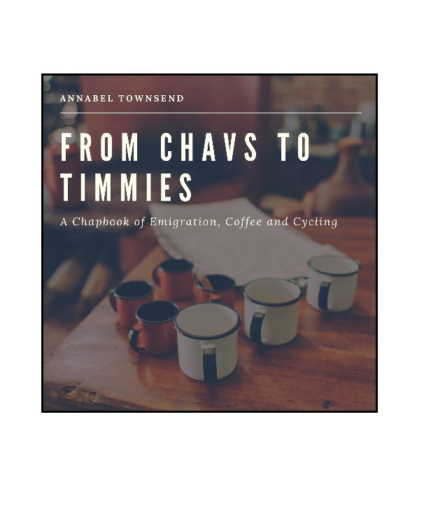 View From Chavs to Timmies by Annabel Townsend