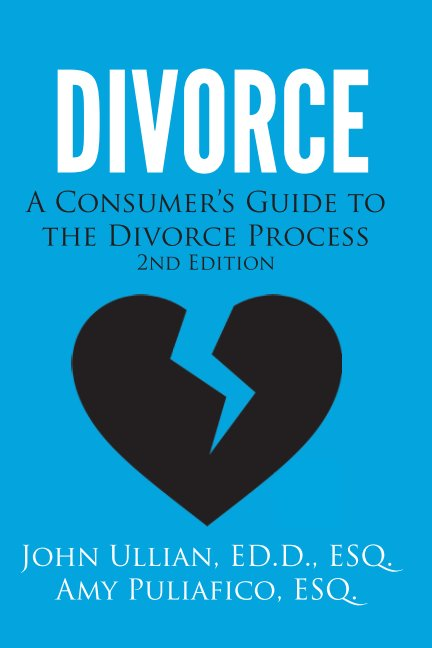 View Divorce A Consumer's Guide to the Divorce Process by John Ullian & Amy Puliafico