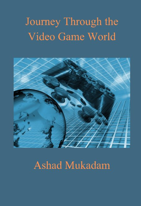 View Journey Through the Video Game World by Ashad Mukadam