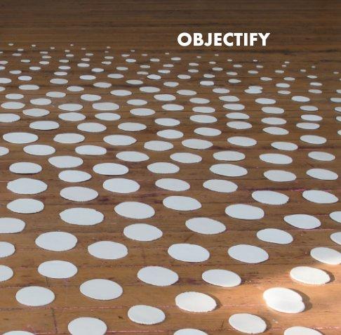 View Objectify by Daniel G. Hill & Mary Schiliro