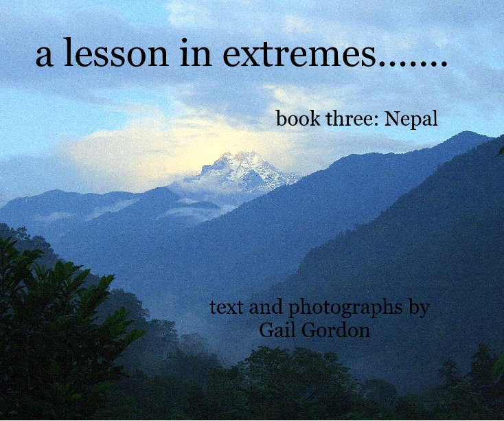 View a lesson in extremes....... book three: Nepal text and photographs by Gail Gordon by Gail Gordon
