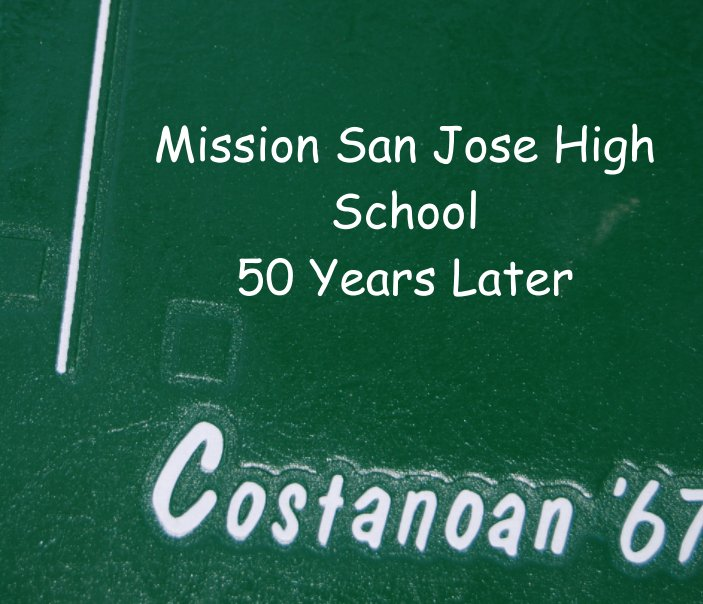 View Mission San Jose  Class of 1967 Memories 50th Class Reunion by Pamela Reynosa