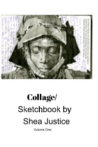 Collage/ Sketchbook Volume One  By Shea Justice - Arts & Photography Books pocket and trade book