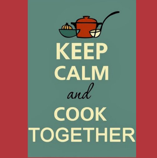 View Keep calm and cook together by I tuoi amici e i tuoi cari