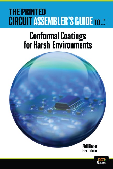 View The Printed Circuit Assembler's Guide to... Conformal Coatings for Harsh Environments by Phil Kinner, Electrolube