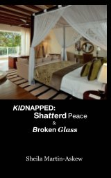 KIDNAPPED: Shatterd Peace & Broken Glass - Biographies & Memoirs pocket and trade book