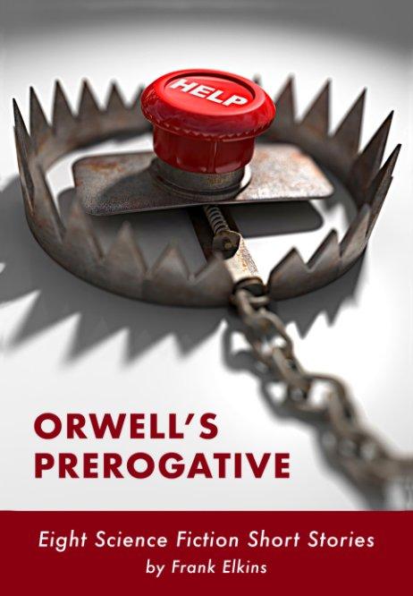 View ORWELL'S PREROGATIVE by Frank Elkins
