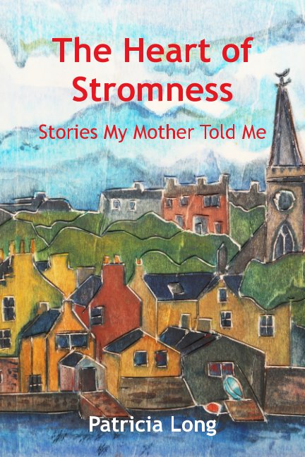 View The Heart of Stromness by Patricia Long, Jeanne B Rose