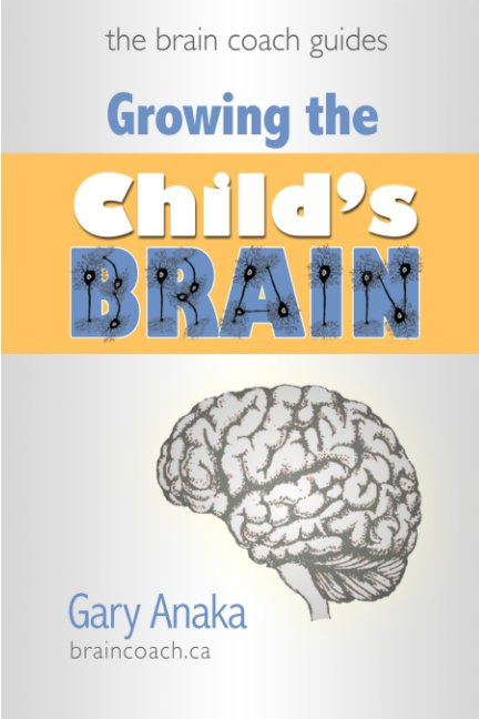 View Growing the Child's Brain by Gary Anaka