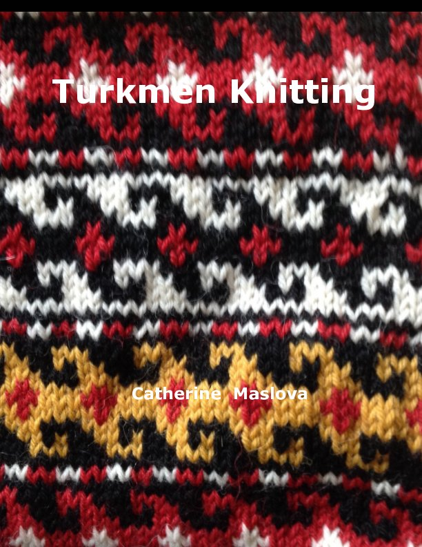 View Turkmen Knitting by Catherine Maslova